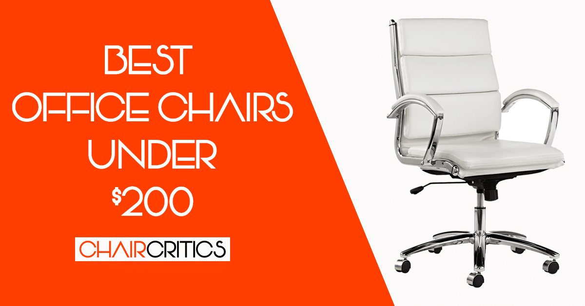 Best Office Chair Under $200 - Buyer's Guide + Reviews