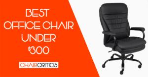 Top 14 Best Office Chair Under $300 [Updated List]