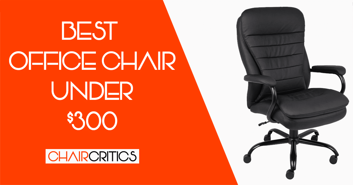 Top 14 Best Office Chair Under $300 [Updated List]